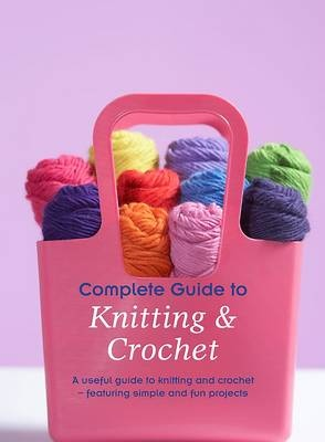 Complete Guide to Knitting & Crochet