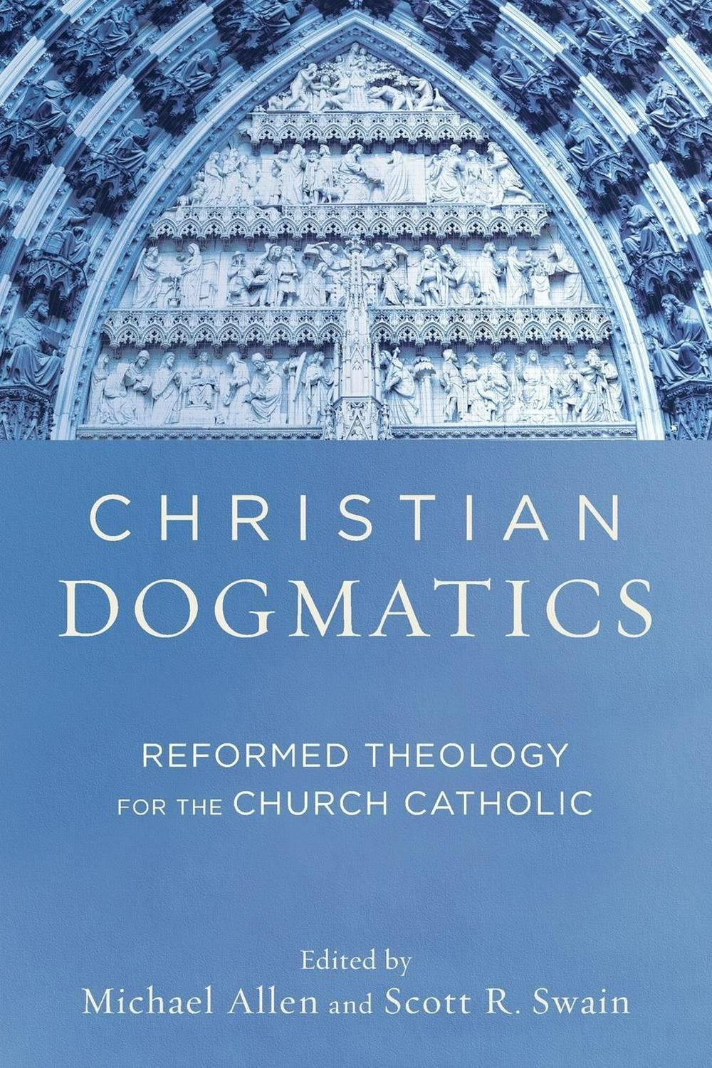 Christian Dogmatics: Reformed Theology for the Church Catholic by Michael Allen & Scott R. Swain, ISBN: 9780801048944