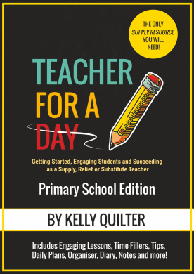 Teacher for a Day: Getting Started, Engaging Students and Succeeding as a Supply, Relief or Substitute Teacher
