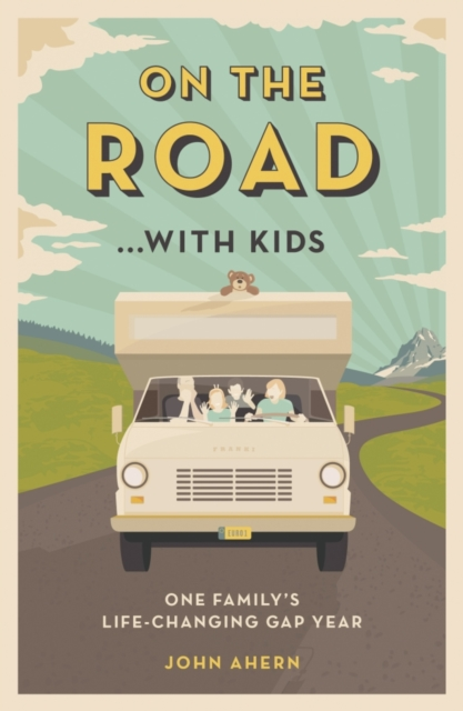 On the Road... with Kids: One Family's Life-Changing Gap Year