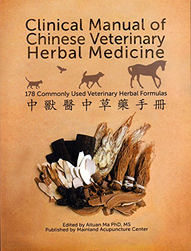 Clinical Manual of Chinese Veterinary Herbal Medicine (4th edition Chinese Veterinary Herbal Handbook): 178 Commonly Used Veterinary Herbal Formulas
