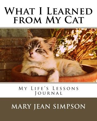 What I Learned from My Cat: My Life's Lessons Journal