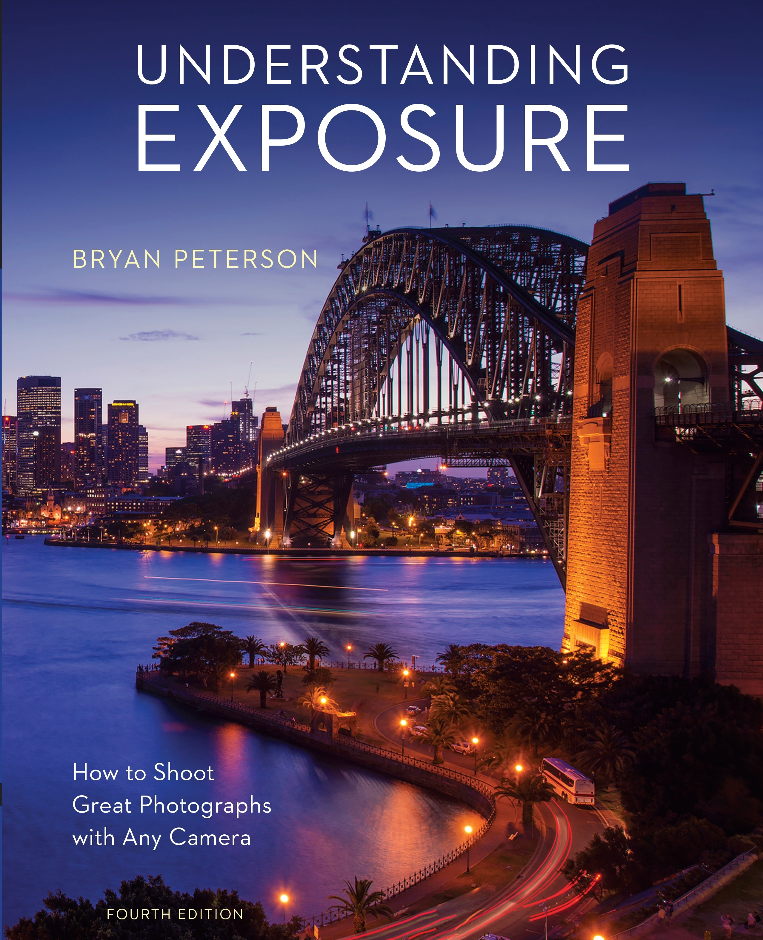 Understanding Exposure, Fourth EditionHow to Shoot Great Photographs with Any Camera
