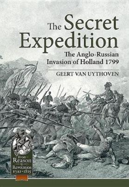 The Secret ExpeditionThe Anglo-Russian Invasion of Holland 1799