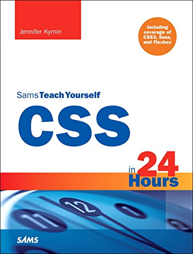 CSS in 24 Hours, Sams Teach YourselfIncluding Coverage of CSS3, Sass, and Flexbox