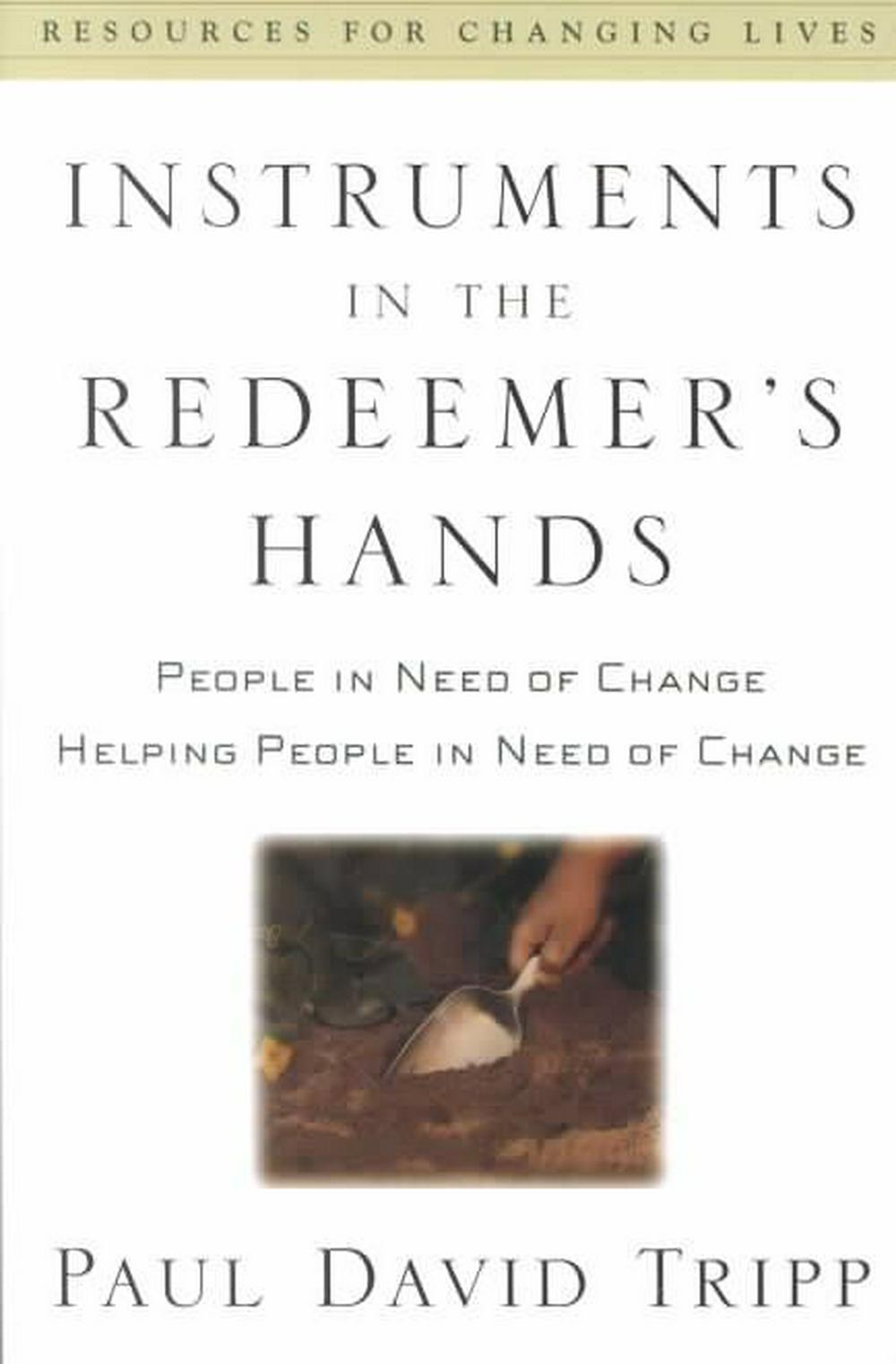 Instruments in the Redeemer's Hands by Paul David Tripp, ISBN: 9780875526072