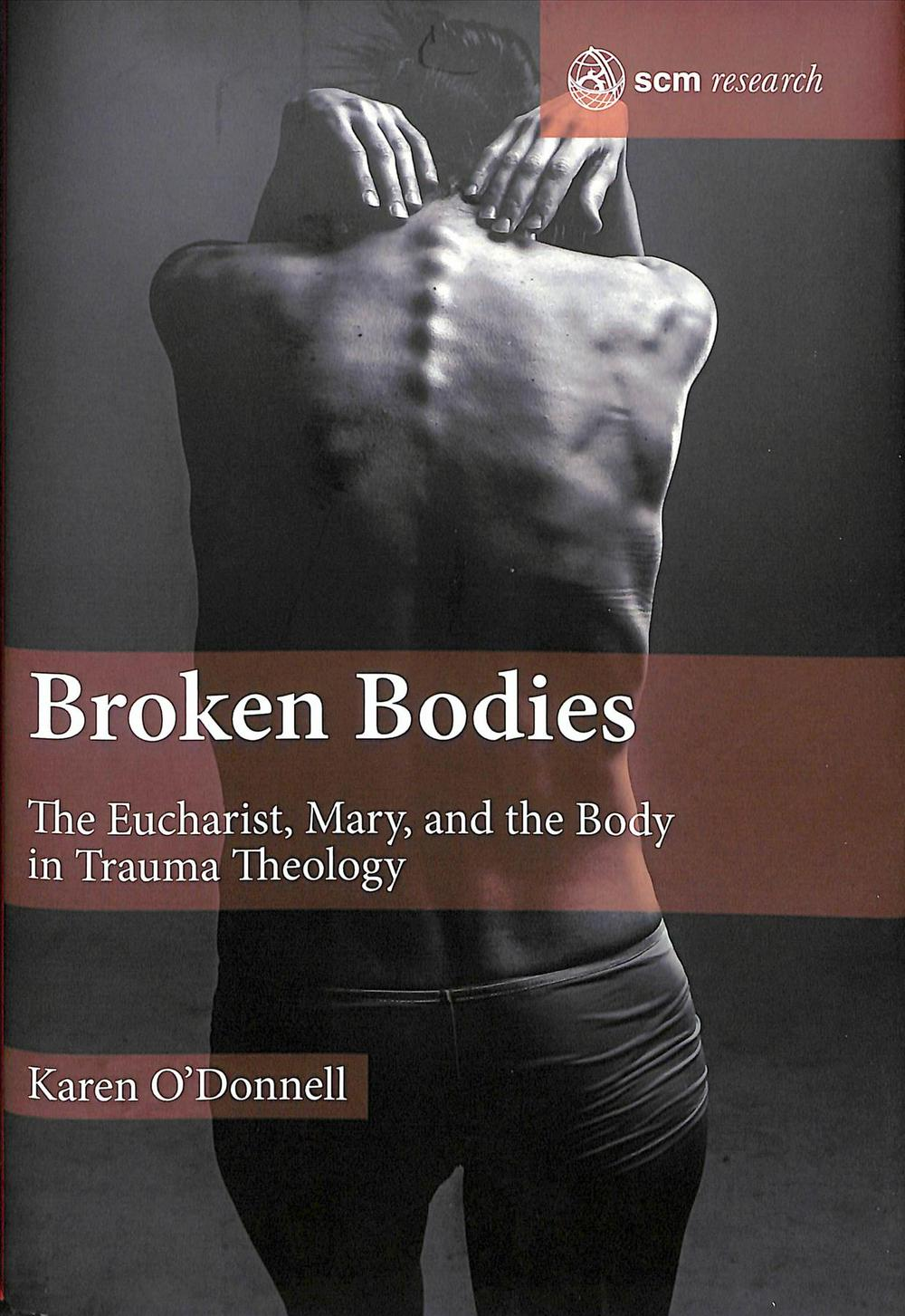 Broken BodiesThe Eucharist, Mary and the Body in Trauma Theo... by Karen O'Donnell, ISBN: 9780334056249