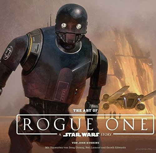 The Art of Rogue One: A Star Wars Story by Josh Kushins, ISBN: 9783833234392