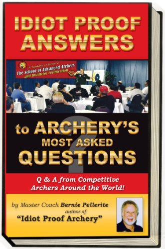 Idiot Proof Answers to Archery's Most Asked Questions by Bernie Pellerite, ISBN: 9780971281226