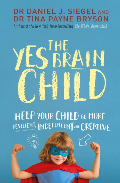 The Yes Brain: How to activate curiosity, inspire creativity and help your children to reach their full potential