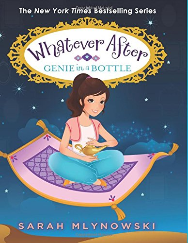 Genie in a Bottle (Whatever After #9)Whatever After (Hardcover) by Sarah Mlynowski, ISBN: 9780545851022