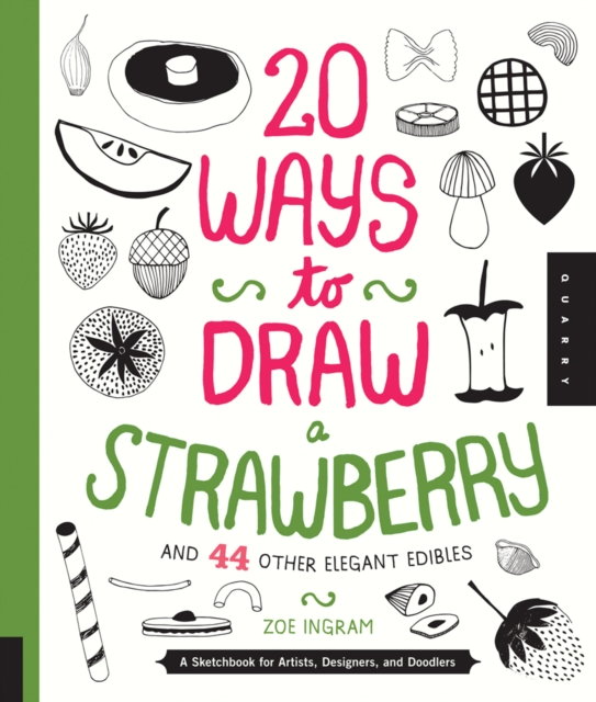 20 Ways to Draw a Strawberry and 44 Other Elegant Edibles by Zoe Ingram, ISBN: 9781592539833