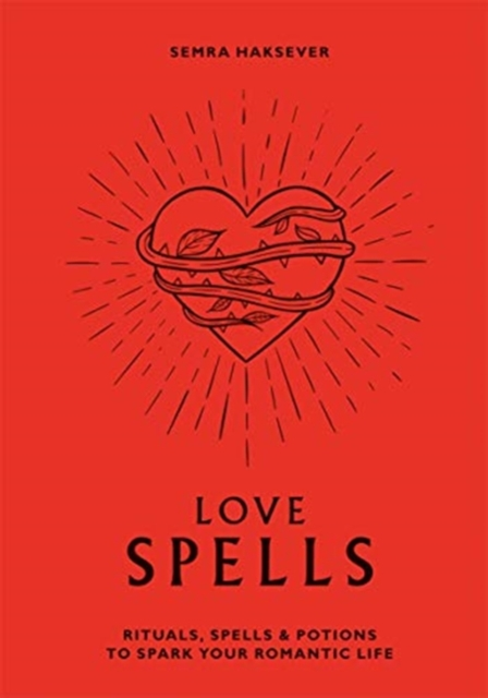 Love Spells: Rituals, Spells and Potions to Spark Your Romantic Life