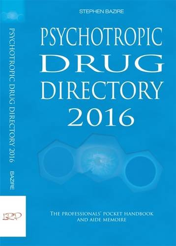 Psychotropic Drug Directory 2016: The Professionals' Pocket Handbook and Aide Memoire 2016 by Stephen Bazire, ISBN: 9780956915634
