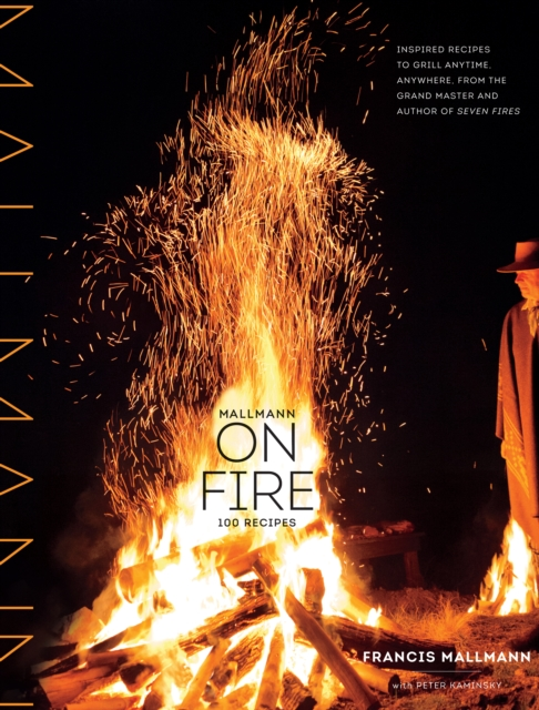 Mallmann on Fire by Francis Mallmann, ISBN: 9781579655372