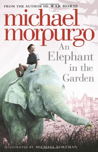 An Elephant in the Garden by Michael Morpurgo, ISBN: 9780312593698