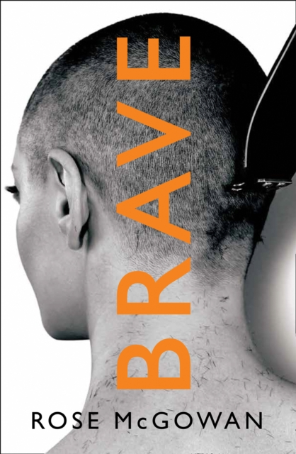 Brave by Rose McGowan, ISBN: 9780008291082