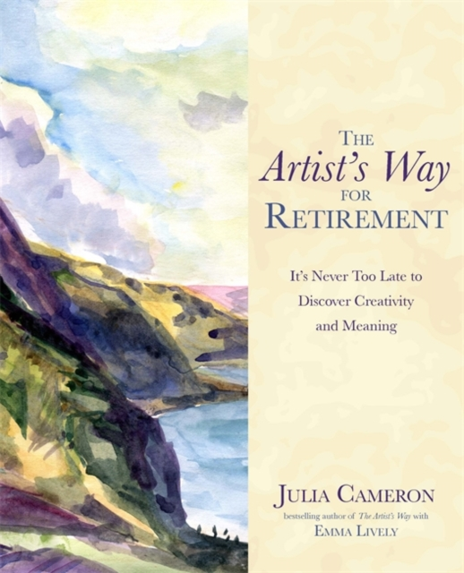 The Artist's Way for Retirement: It's Never Too Late to Discover Creativity and Meaning by Julia Cameron, ISBN: 9781781805619