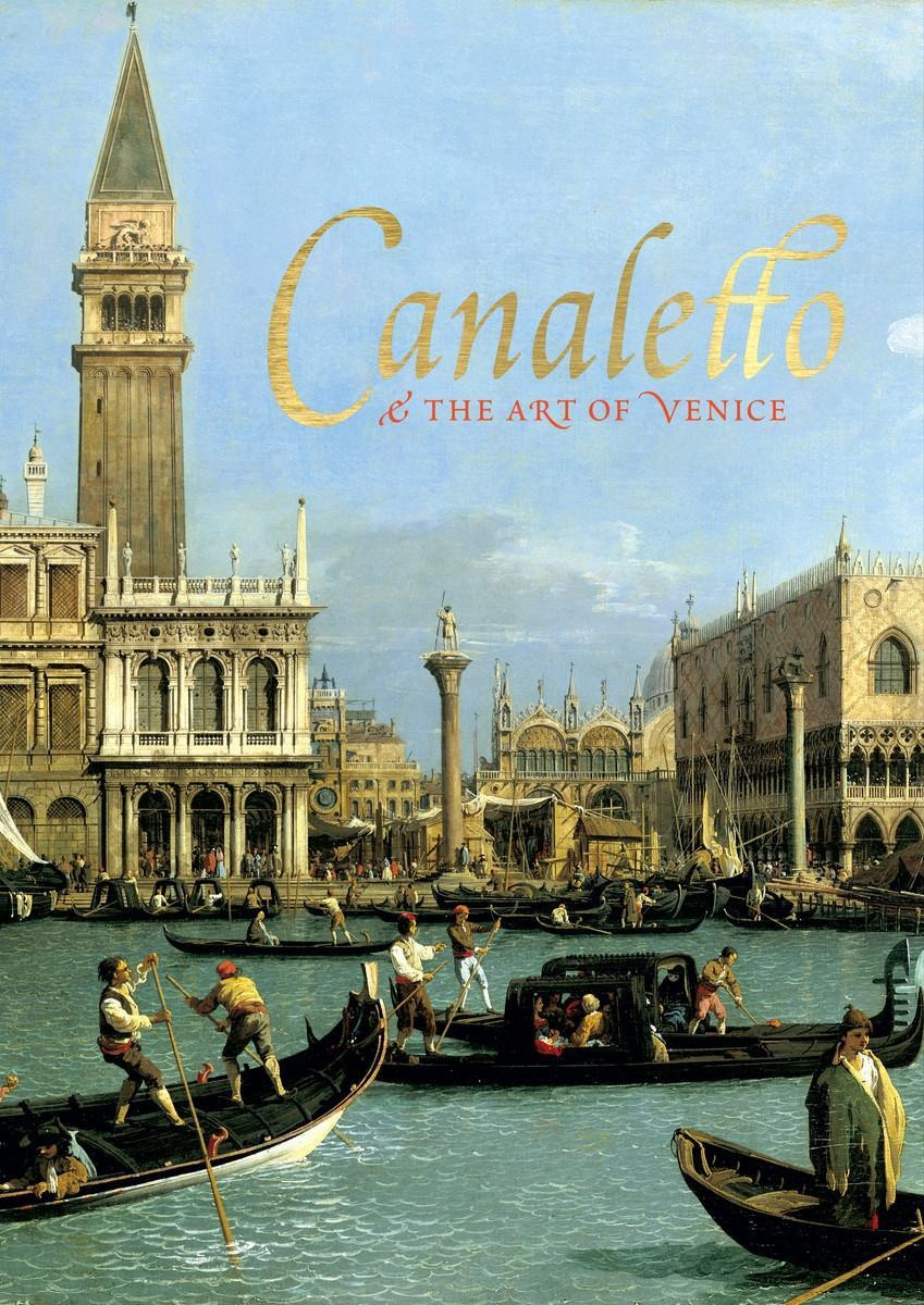 Canaletto and the Art of Venice by Lucy Whitaker,Rosie Razzall, ISBN: 9781909741409