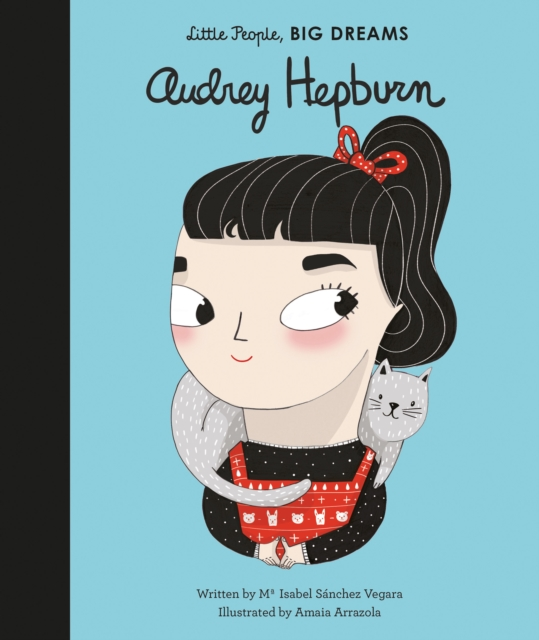 Audrey Hepburn (Little People, Big Dreams) by Isabel Sanchez Vegara, Amaia Arrazola, ISBN: 9781786030528