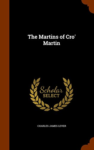 The Martins of Cro' Martin by Charles James Lever, ISBN: 9781344720106