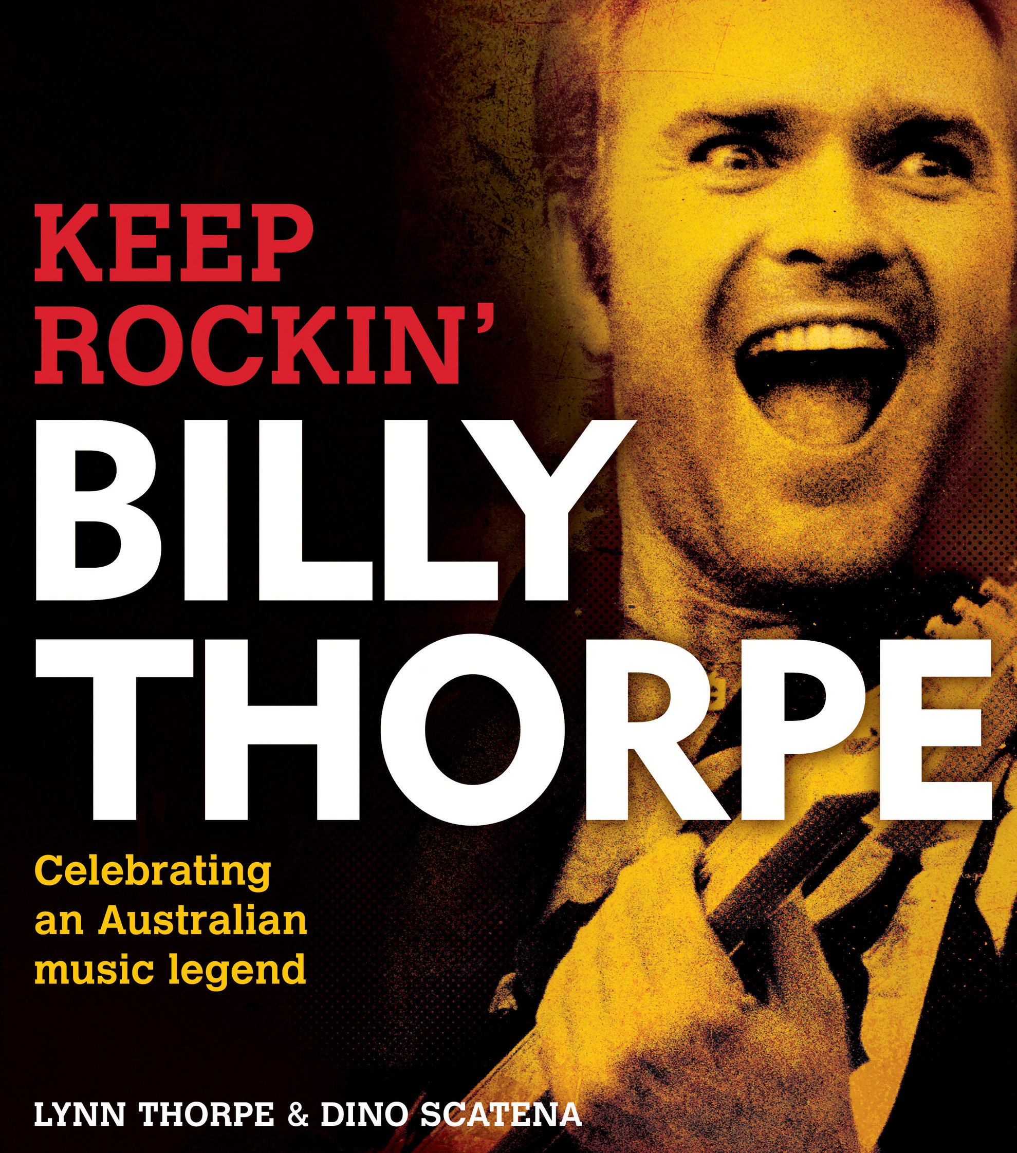 Billy Thorpe: Keep Rockin': Celebrating an Australian Music Legend