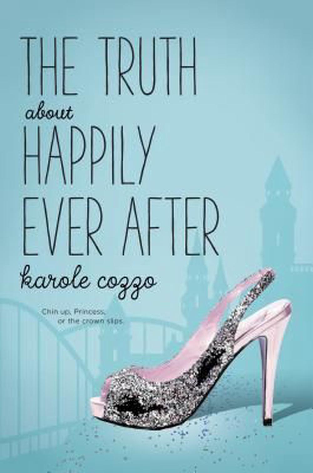 The Truth About Happily Ever After by Karole Cozzo, ISBN: 9781250127976