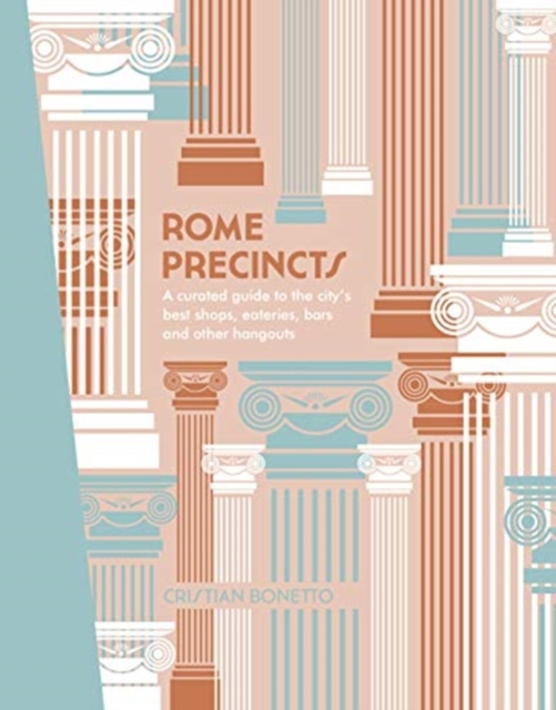 Rome PrecinctsA Curated Guide to the City's Best Shops, Eater... by Cristian Bonetto, ISBN: 9781741175561