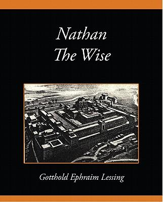 nathan the wise essay example An essay or paper on gotthold lessing's play, nathan the wise continually present in gotthold lessings play, nathan the wise, is the pursuit for truth in particular, a truth that goes beyond religion, one that reaches to the depths of humanity: human nature&quots freedom.
