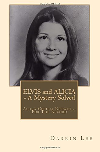 ELVIS and ALICIA - A Mystery Solved: Alicia Cecilia Kerwin... On The Record by Darrin Lee Memmer, ISBN: 9781544839516
