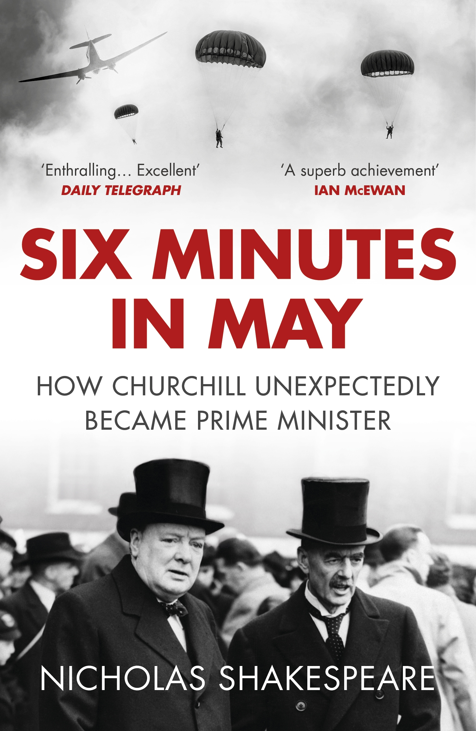 Six Minutes in May: How Churchill Unexpectedly Became Prime Minister by Nicholas Shakespeare, ISBN: 9781784701000