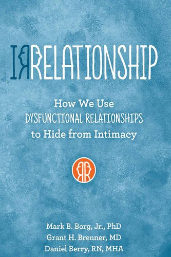 Irrelationships: How We Use Dysfunctional Relationships to Hide from Intimacy