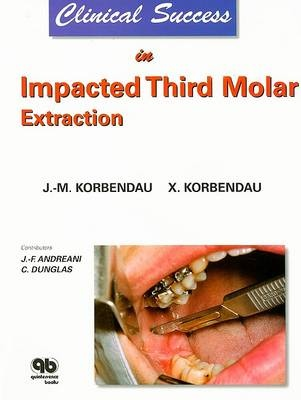 Clinical Success in Impacted Third Molar Extraction by Jean-Marie Korbendau, ISBN: 9782912550187