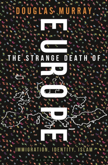 The Strange Death of Europe: Immigration, Identity, Islam by Douglas Murray, ISBN: 9781472942241