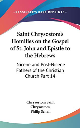 Saint Chrysostom's Homilies on the Gospel of St. John and Epistle to the Hebrews