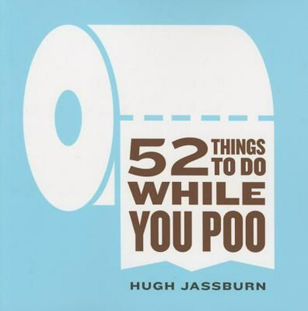 52 Things to Do While You Poo by Hugh Jassburn, ISBN: 9781492607540