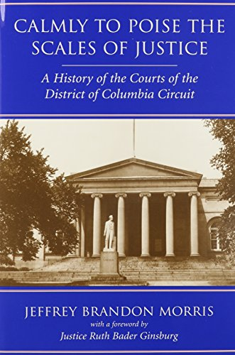 Calmly to Poise the Scales of Justice: A History of the Courts of the District of Columbia Circuit