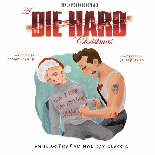 A Die Hard Christmas by Doogie Horner, ISBN: 9781608879762