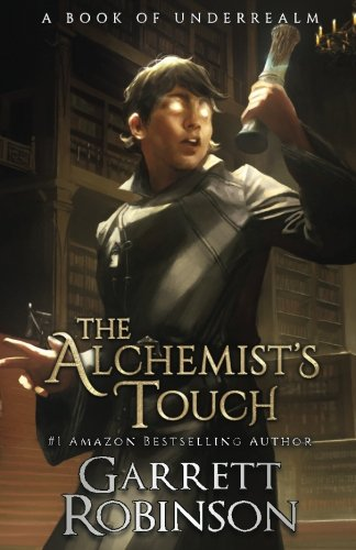 The Alchemist's Touch: A Book of Underrealm: Volume 1 (The Academy Journals)
