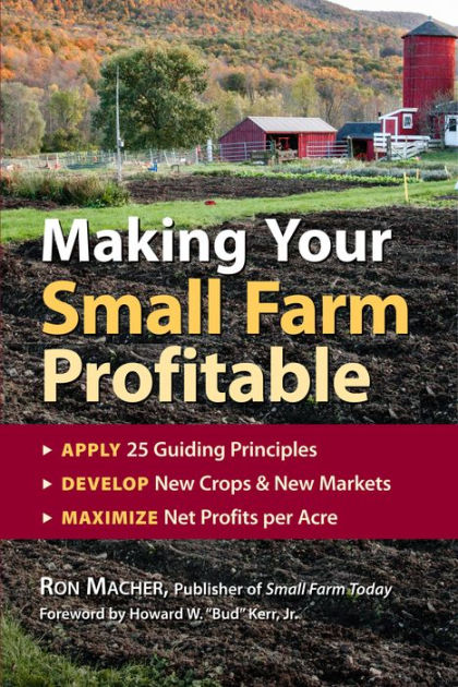 Making Your Small Farm Profitable: Apply 25 Guiding Principles  Develop New Crops & New Markets  Maximize Net Profits Per Acre