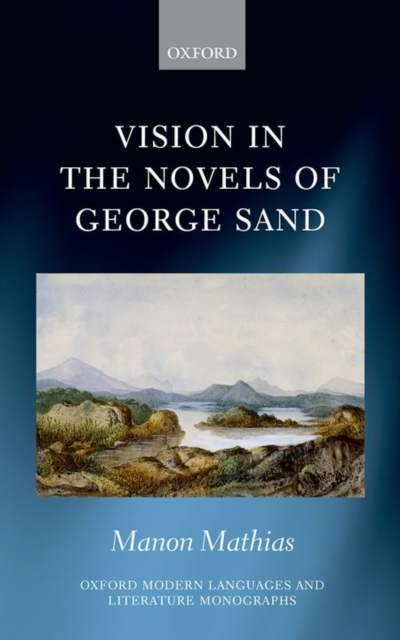 Vision in the Novels of George SandOxford Modern Languages and Literature Monographs