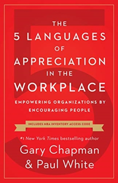 The 5 Languages of Appreciation in the WorkplaceEmpowering Organizations by Encouraging People
