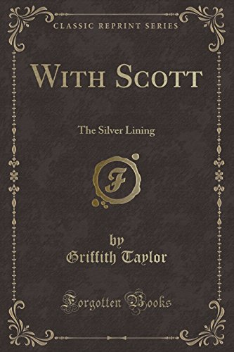 With Scott: The Silver Lining (Classic Reprint) by Griffith Taylor, ISBN: 9781333859053