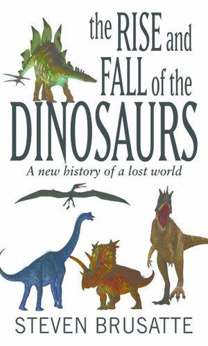 The Rise and Fall of the Dinosaurs: A New History of a Lost World (Thorndike Press Large Print Popular and Narrative Nonfiction Series)