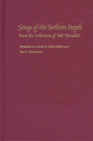 Songs of the Serbian People (Pitt Series in Russian and East European Studies) by Vuk Stefanovich Karadzic, ISBN: 9780822939528