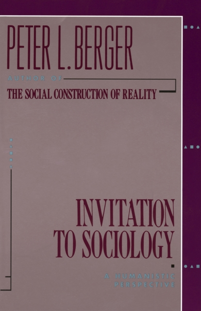 Invitation to Sociology by Peter L Berger, ISBN: 9780385065290