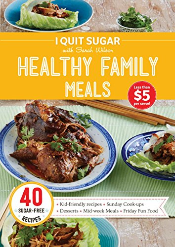 I Quit Sugar Healthy Family Meals by Sarah Wilson, ISBN: 9780992438975