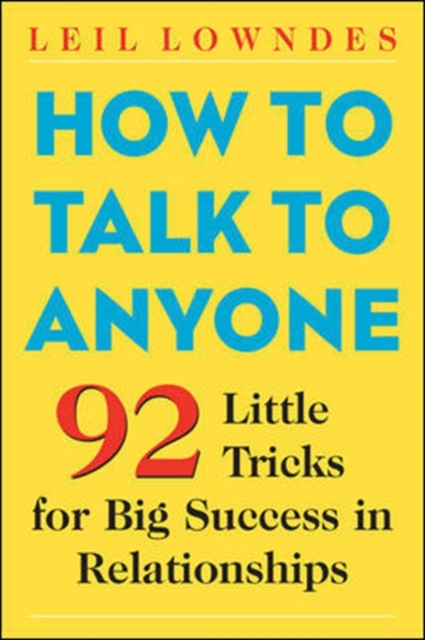 How to Talk to Anyone by Leil Lowndes, ISBN: 9780071418584