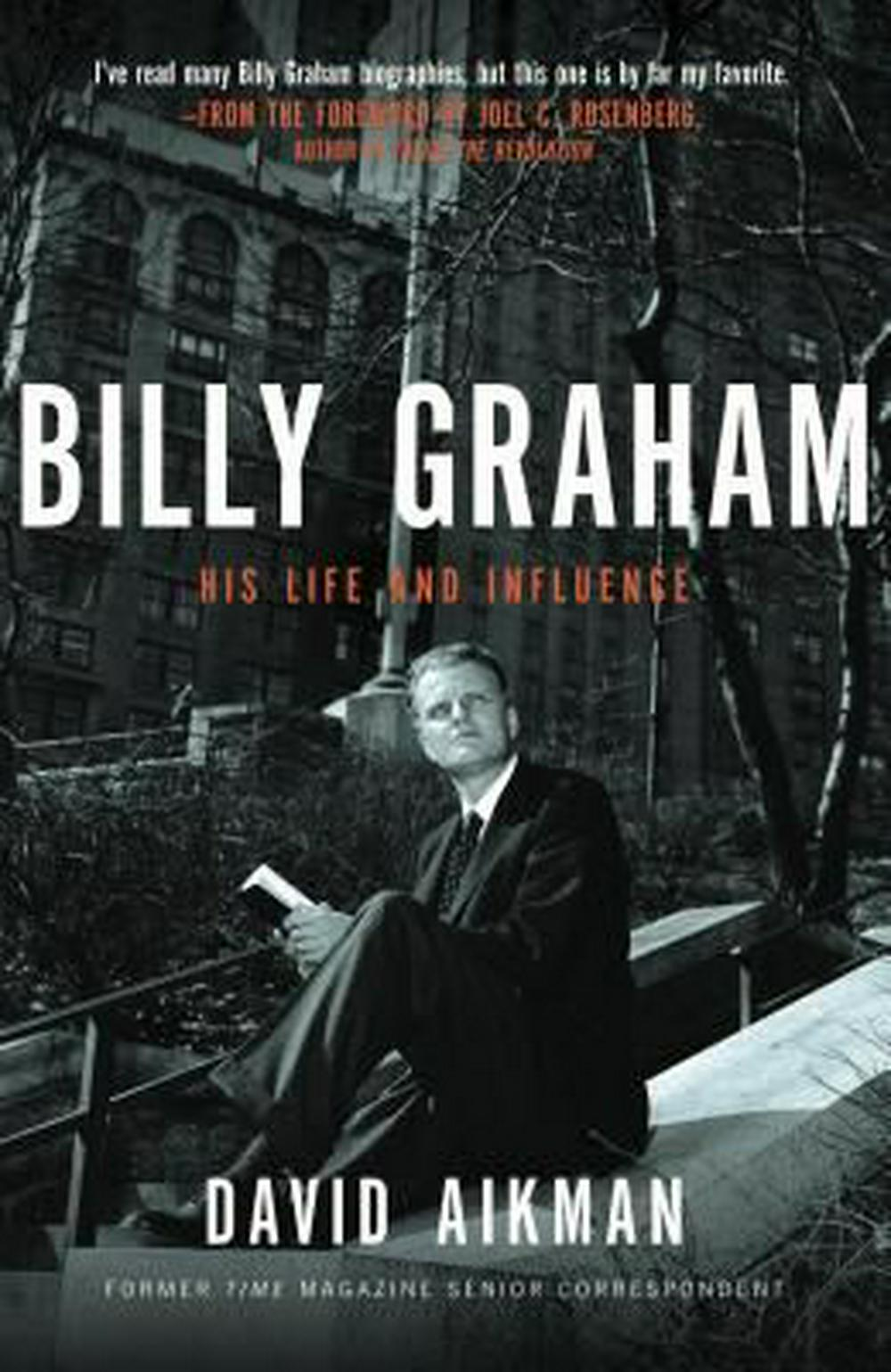 Billy Graham: His Life and Influence by David Aikman, ISBN: 9781595551047
