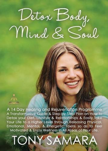 Detox Body, Mind and Soul - A 14 Day Healing and Rejuvenation Programme by Tony Samara, ISBN: 9780957696488